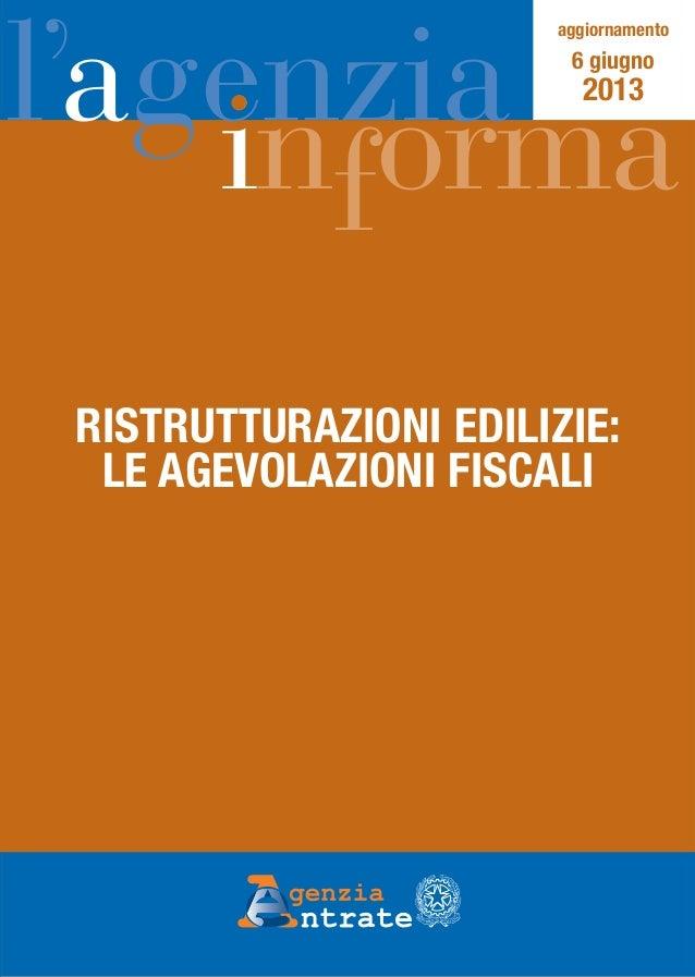 RISTRUTTURAZIONI EDILIZIE:LE AGEVOLAZIONI FISCALIl'agenziainformaaggiornamento6 giugno2013