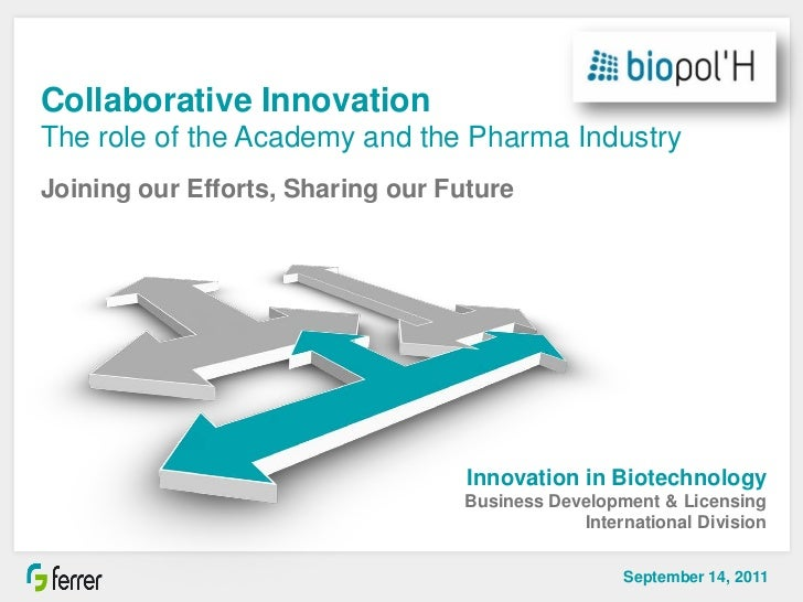 Collaborative InnovationThe role of the Academy and the Pharma IndustryJoining our Efforts, Sharing our Future            ...