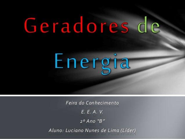 """Feira do Conhecimento  E. E. A. V.  2º Ano """"B""""  Aluno: Luciano Nunes de Lima (Líder)"""