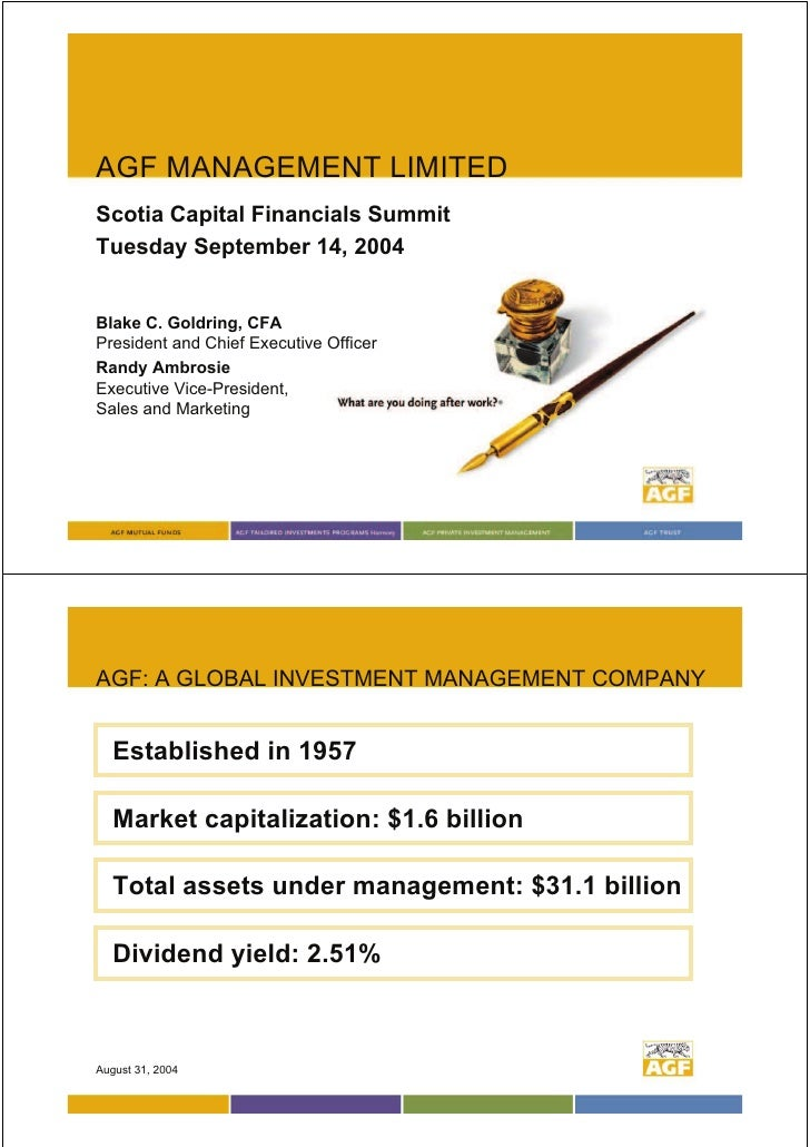 AGF MANAGEMENT LIMITED Scotia Capital Financials Summit Tuesday September 14, 2004   Blake C. Goldring, CFA President and ...