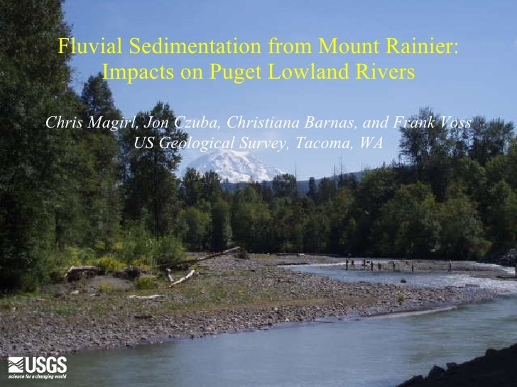Fluvial Sedimentation from Mount Rainier: Impacts on Puget Lowland Rivers Chris Magirl, Jon Czuba, Christiana Barnas, and ...