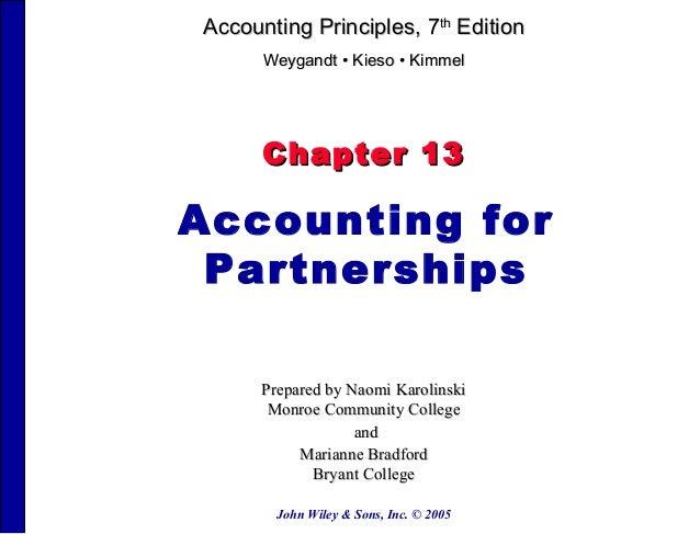 Accounting Principles, 7th Edition      Weygandt • Kieso • Kimmel      Chapter 13Accounting for Partnerships      Prepared...
