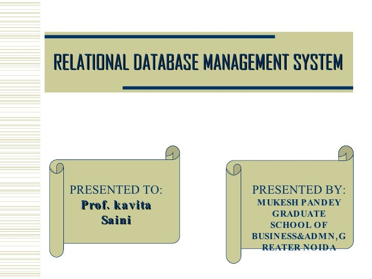 RELATIONAL DATABASE MANAGEMENT SYSTEM PRESENTED TO: Prof. kavita Saini PRESENTED BY: MUKESH PANDEY GRADUATE SCHOOL OF BUSI...
