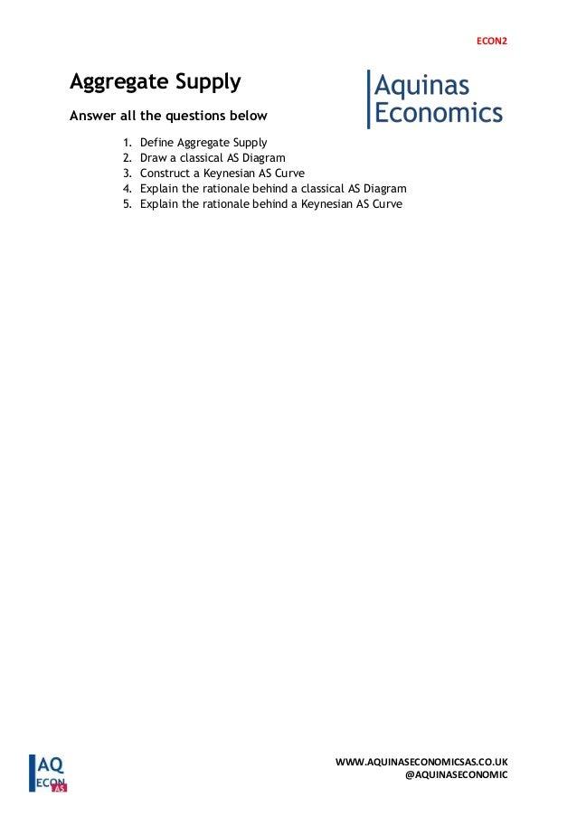 ECON2 WWW.AQUINASECONOMICSAS.CO.UK @AQUINASECONOMIC Aggregate Supply Answer all the questions below 1. Define Aggregate Su...