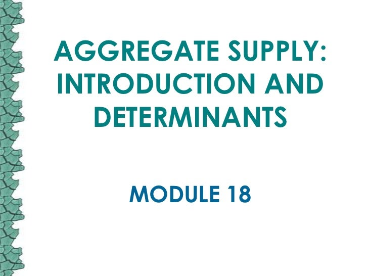 AGGREGATE SUPPLY:INTRODUCTION AND   DETERMINANTS    MODULE 18