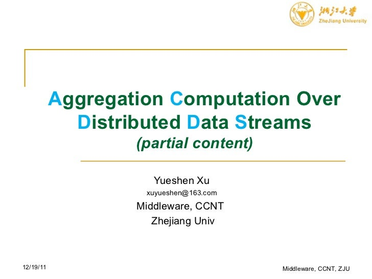 A ggregation  C omputation Over  D istributed  D ata  S treams (partial content) Yueshen Xu [email_address] Middleware, CC...