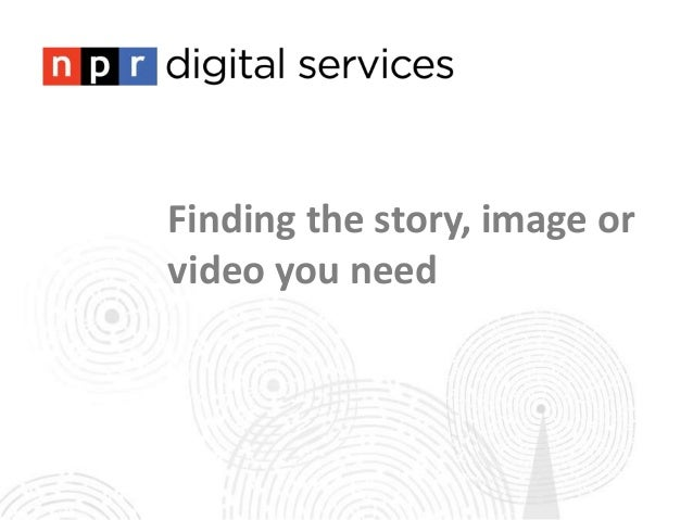 Finding the story, image orvideo you need