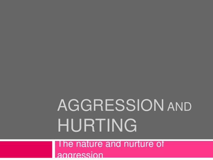 Aggression and Hurting<br />The nature and nurture of aggression<br />