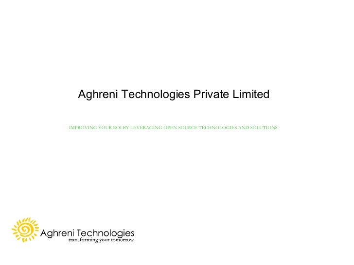 Aghreni Technologies Private Limited IMPROVING YOUR ROI BY LEVERAGING OPEN SOURCE TECHNOLOGIES AND SOLUTIONS
