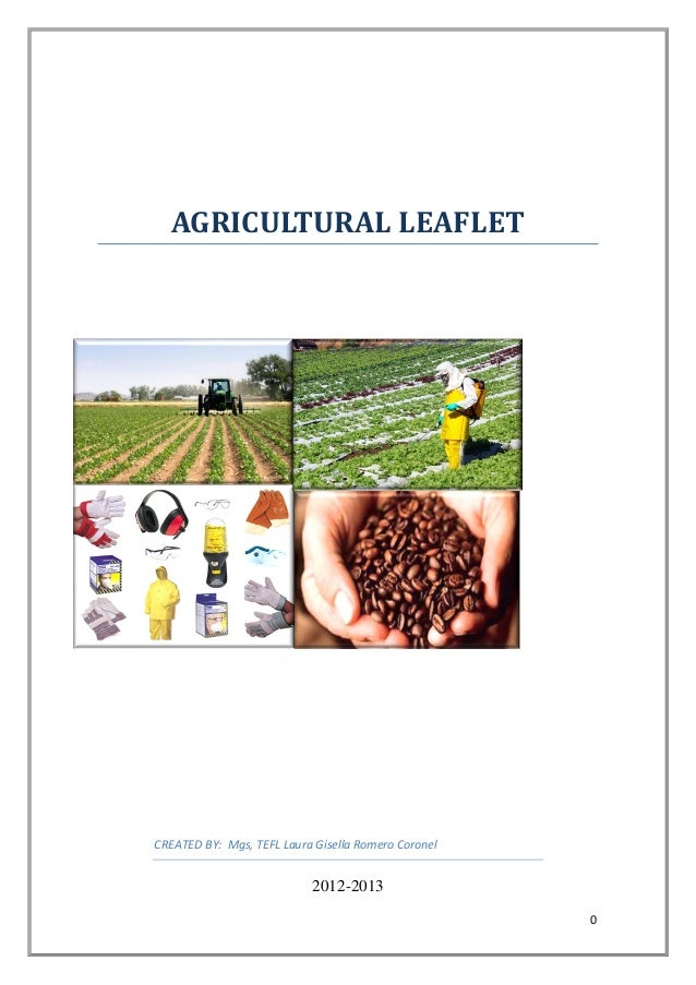 0 AGRICULTURAL LEAFLET CREATED BY: Mgs, TEFL Laura Gisella Romero Coronel 2012-2013
