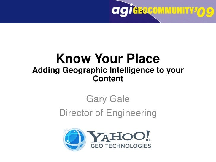 Know Your PlaceAdding Geographic Intelligence to your Content<br />Gary Gale<br />Director of Engineering<br />