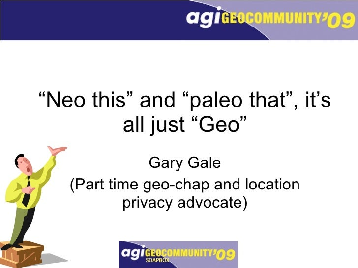 """"""" Neo this"""" and """"paleo that"""", it's all just """"Geo"""" Gary Gale (Part time geo-chap and location privacy advocate)"""