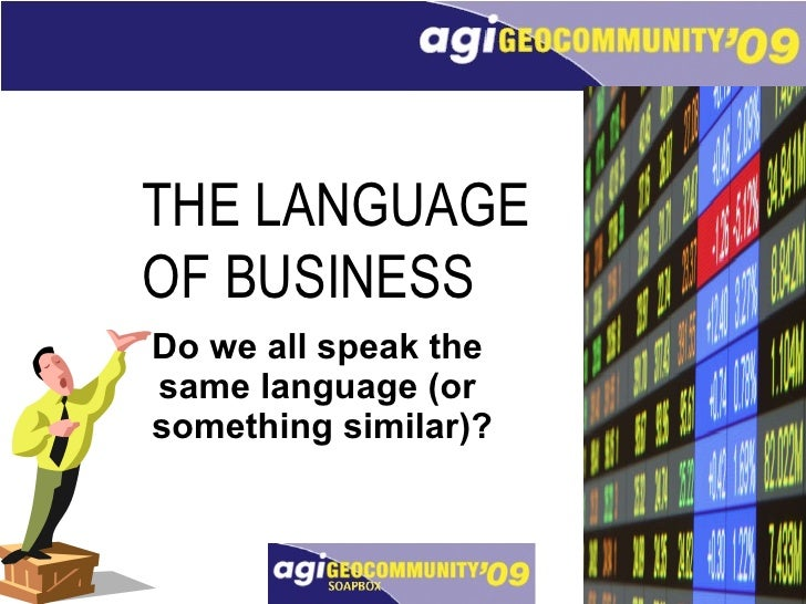 Do we all speak the  same language (or  something similar)? THE LANGUAGE  OF BUSINESS