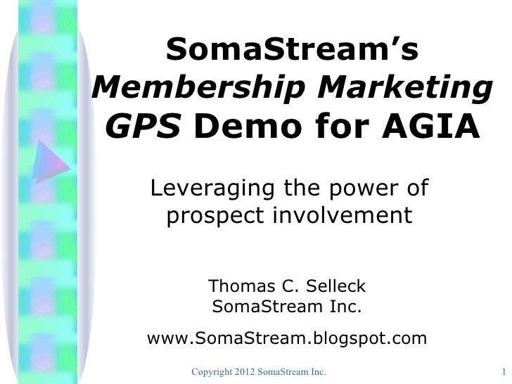 SomaStream'sMembership MarketingGPS Demo for AGIA  Leveraging the power of   prospect involvement         Thomas C. Sellec...