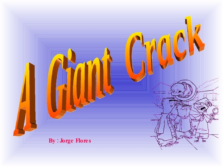 A Giant Crack