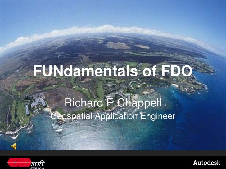 FUNdamentals of FDO       Richard E Chappell   Geospatial Application Engineer