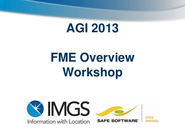 AGI 2013 FME Overview Workshop