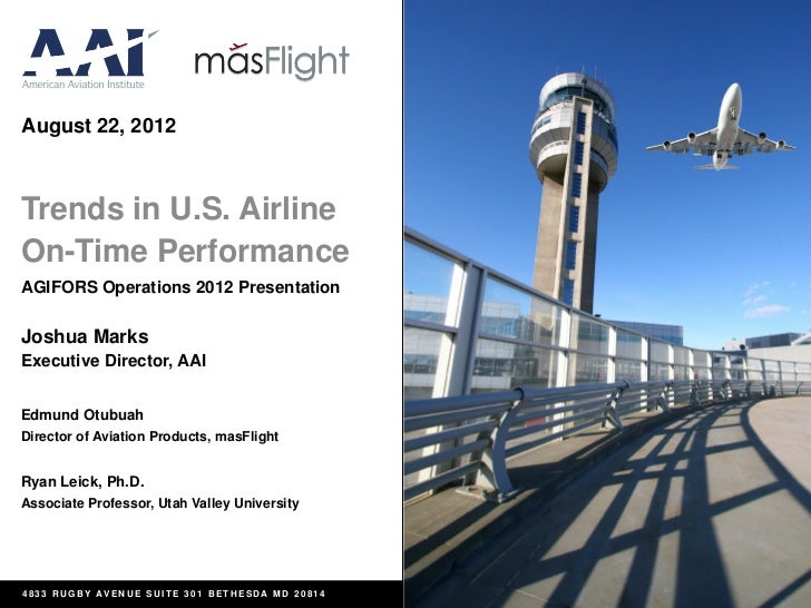August 22, 2012Trends in U.S. AirlineOn-Time PerformanceAGIFORS Operations 2012 PresentationJoshua MarksExecutive Director...