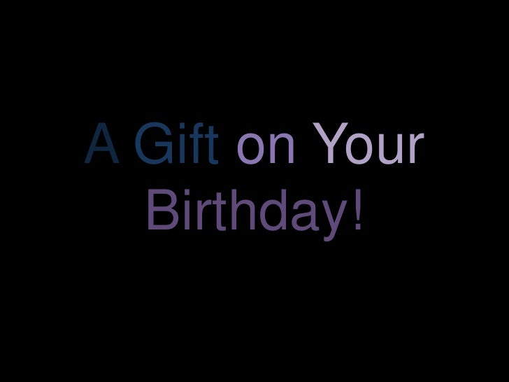 A gift on your bday