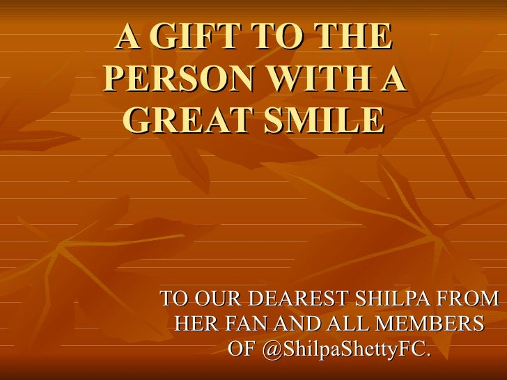 A GIFT TO THE PERSON WITH A GREAT SMILE TO OUR DEAREST SHILPA FROM HER FAN AND ALL MEMBERS OF @ShilpaShettyFC.