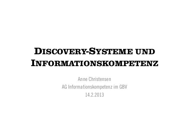 DISCOVERY-SYSTEME UNDINFORMATIONSKOMPETENZ             Anne Christensen     AG Informationskompetenz im GBV               ...