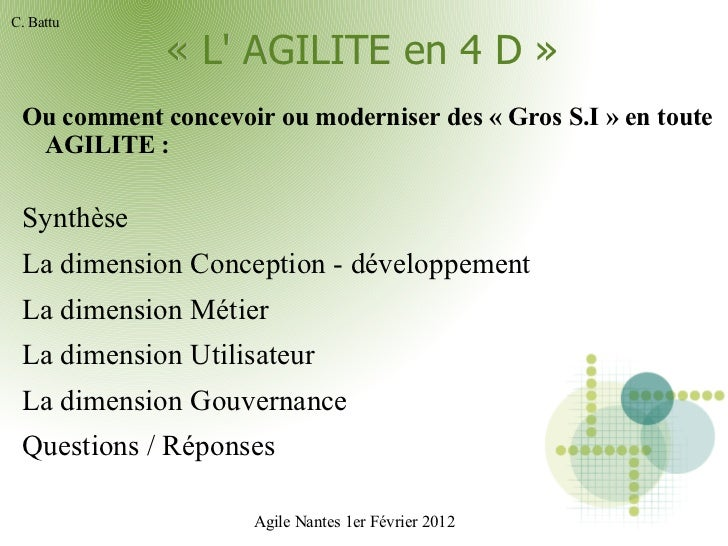 « L' AGILITE en 4 D» <ul>Ou comment concevoir ou moderniser des «Gros S.I» en toute AGILITE : <li>Synthèse