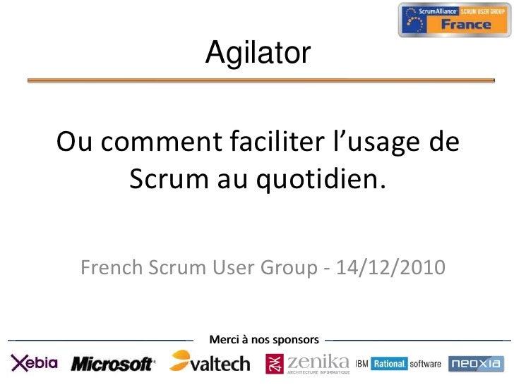 Agilator<br />Ou comment faciliter l'usage de Scrum au quotidien.<br />French Scrum User Group - 14/12/2010<br />