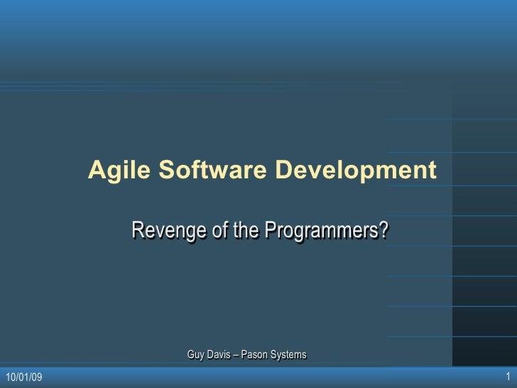 Agile Software Development                Revenge of the Programmers?                        Guy Davis – Pason Systems    ...