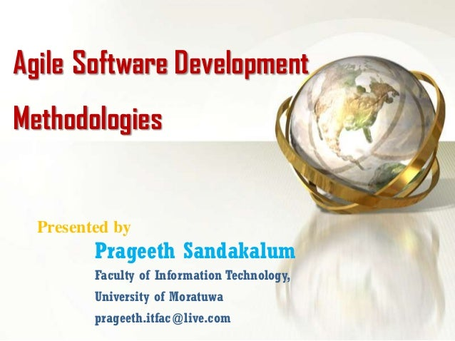 Agile Software DevelopmentMethodologies  Presented by         Prageeth Sandakalum         Faculty of Information Technolog...