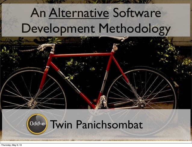 An Alternative SoftwareDevelopment MethodologyTwin PanichsombatThursday, May 9, 13