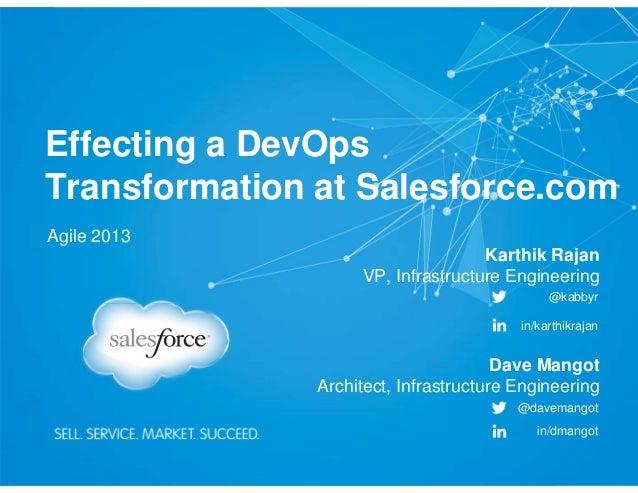 Effecting a DevOps Transformation at Salesforce.com Agile 2013 Dave Mangot Architect, Infrastructure Engineering @davemang...
