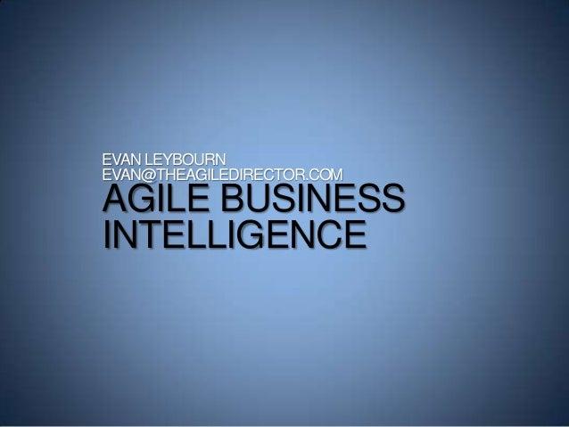 EVAN LEYBOURN EVAN@THEAGILEDIRECTOR.COM AGILE BUSINESS INTELLIGENCE