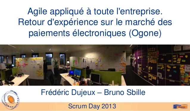 Agile appliqué à toute lentreprise.Retour dexpérience sur le marché des  paiements électroniques (Ogone)     Frédéric Duje...
