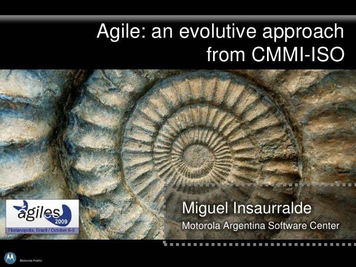 Agile: an evolutive approach                                from CMMI-ISO                                Miguel Insaurrald...