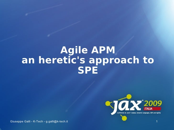 Agile APM         an heretic's approach to                   SPE     Giuseppe Galli - K-Tech - g.galli@k-tech.it   1