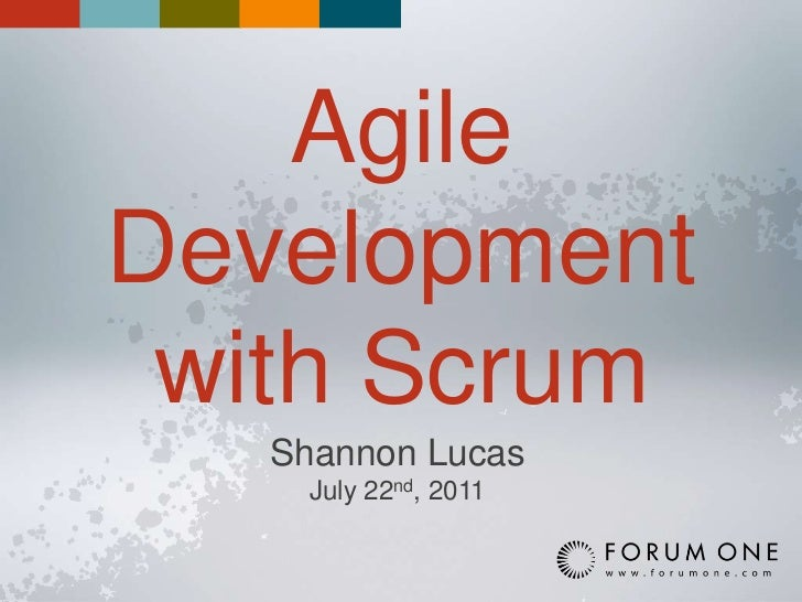 Agile Development with Scrum<br />Shannon Lucas<br />July 22nd, 2011<br />