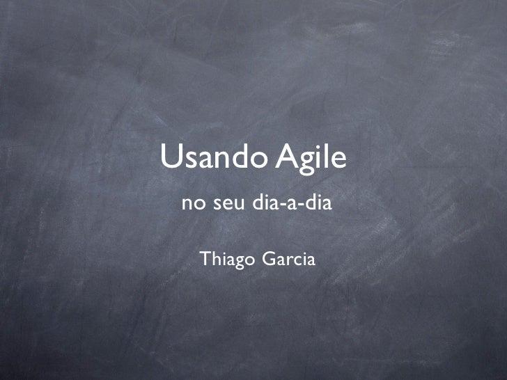 Usando Agile no seu dia-a-dia  Thiago Garcia