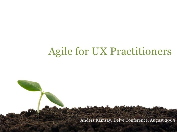 Agile for UX Practitioners<br />Anders Ramsay, Delve Conference, August 2009<br />