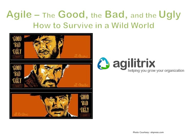 Agile – The Good, the Bad, and the Ugly<br />How to Survive in a Wild World<br />Photo Courtesy: ohpress.com<br />