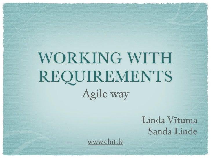 WORKING WITHREQUIREMENTS   Agile way                  Linda Vītuma                   Sanda Linde    www.ebit.lv