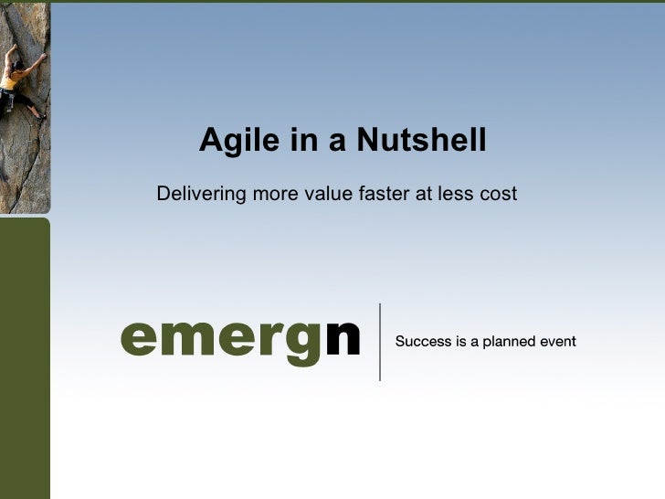 Agile in a Nutshell Delivering more value faster at less cost