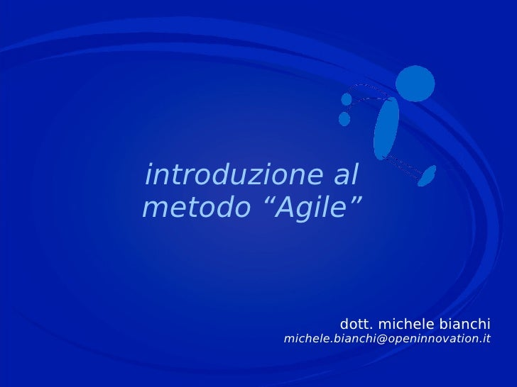 "introduzione al metodo ""Agile""                    dott. michele bianchi          michele.bianchi@openinnovation.it"