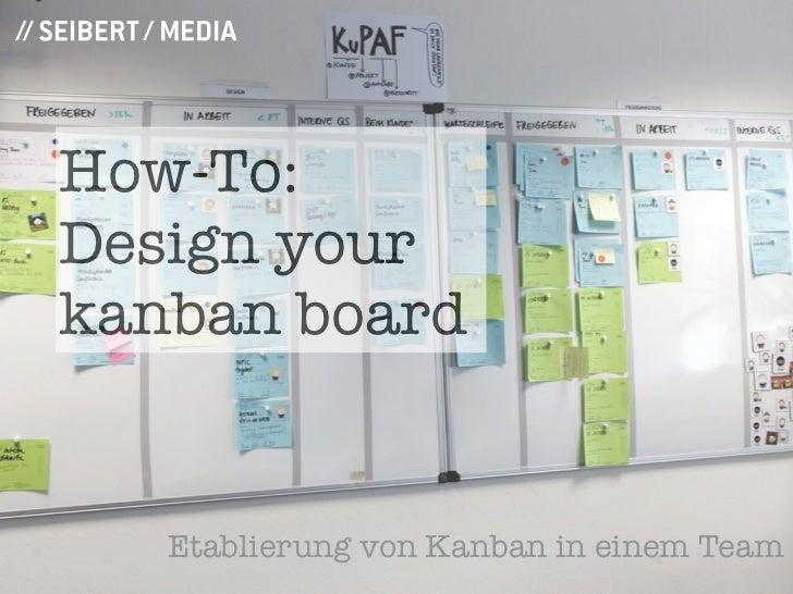 How-To:Design yourkanban board   Etablierung von Kanban in einem Team
