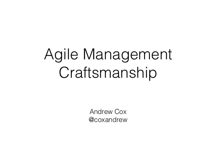Agile Management  Craftsmanship     Andrew Cox     @coxandrew