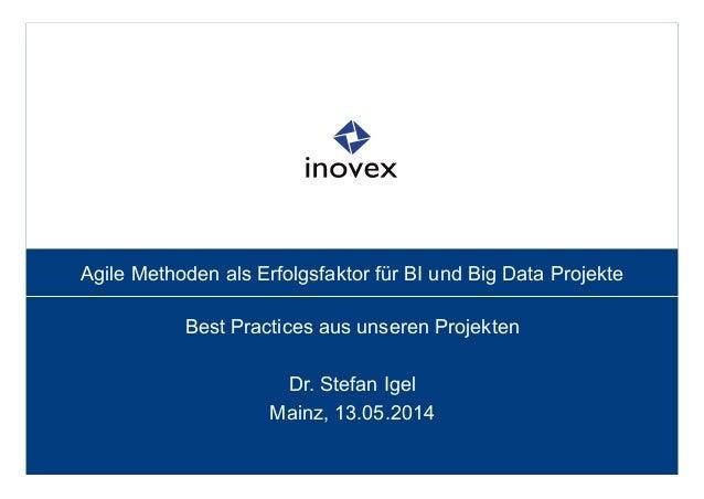 Agile Methoden als Erfolgsfaktor für BI und Big Data Projekte Best Practices aus unseren Projekten Dr. Stefan Igel Mainz, ...