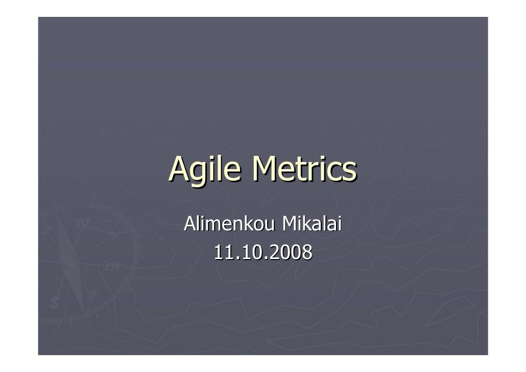 Agile Metrics  Alimenkou Mikalai     11.10.2008