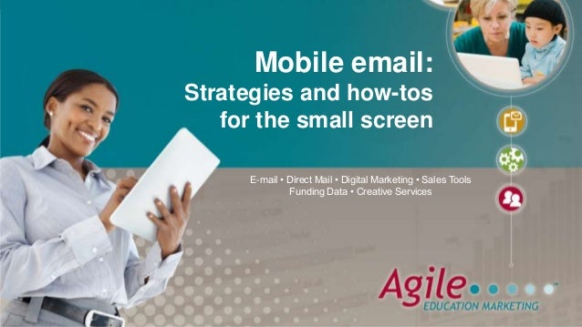 E-mail • Direct Mail • Digital Marketing • Sales Tools Funding Data • Creative Services Mobile email: Strategies and how-t...