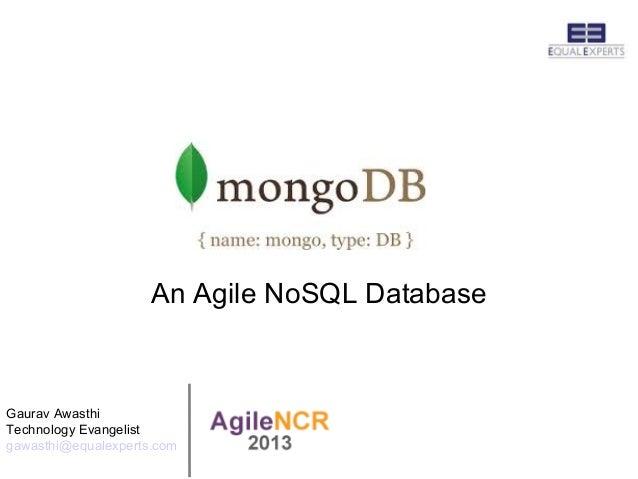 An Agile NoSQL DatabaseGaurav AwasthiTechnology Evangelistgawasthi@equalexperts.com