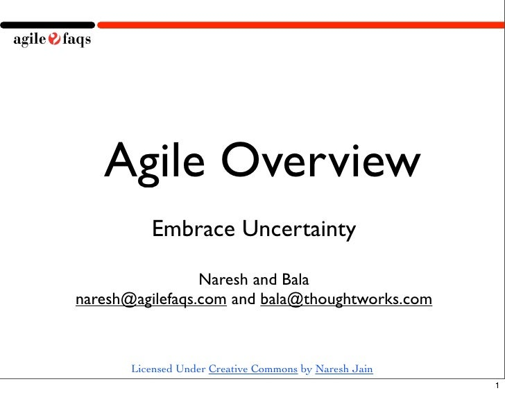 Agile Overview           Embrace Uncertainty                   Naresh and Bala naresh@agilefaqs.com and bala@thoughtworks....