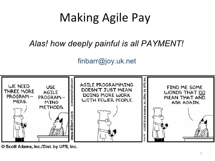 Making Agile Pay  Alas! how deeply painful is all PAYMENT!  [email_address]